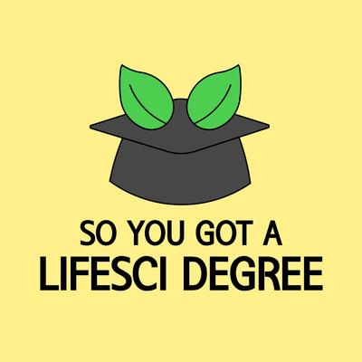 So You Got A Lifesci Degree