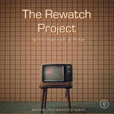 The Rewatch Project with Hannah and Mike