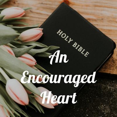 An Encouraged Heart