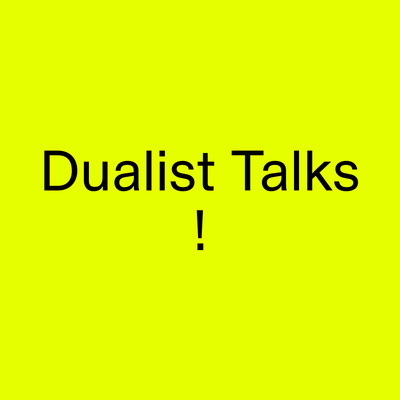 Dualist Talks