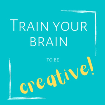 Train Your Brain to be Creative