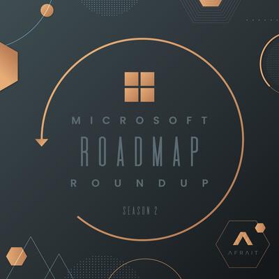 Microsoft Roadmap Roundup