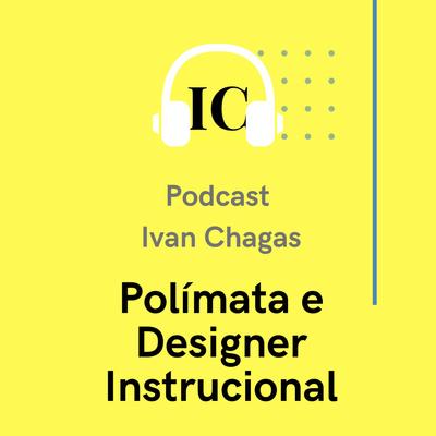 Ivan Chagas - polímata e designer instrucional