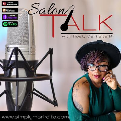 Salon Talk: with MARKEITA P