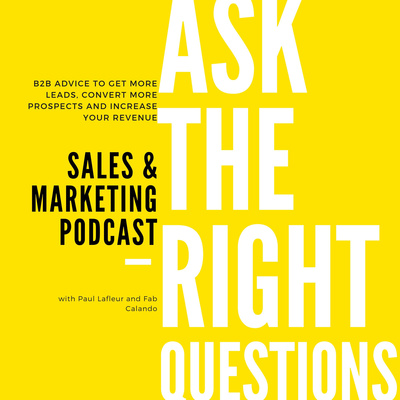 Ask the Right Questions, The Sales and Marketing Podcast