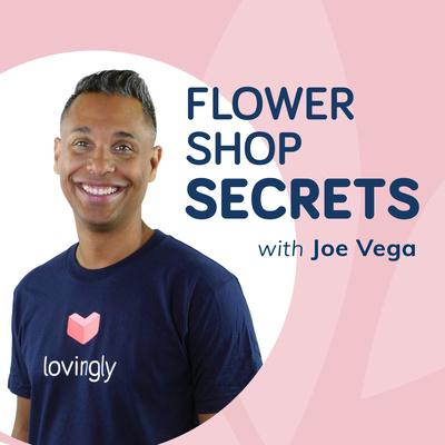 Flower Shop Secrets, a Lovingly Podcast with Joe Vega