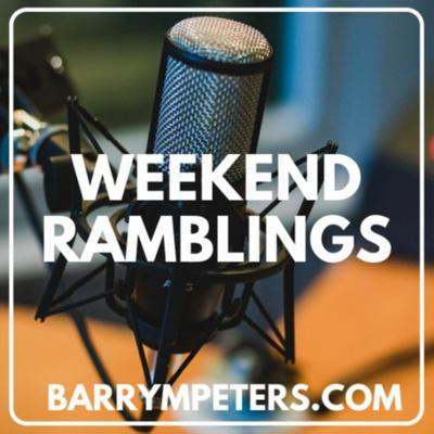 Weekend Ramblings With Barry Peters