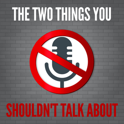 The Two Things You Shouldn't Talk About