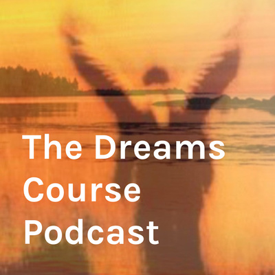 The Dreams Course Podcast