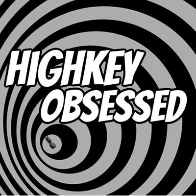 Highkey Obsessed