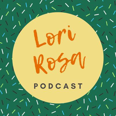 Lori Rosa Podcast