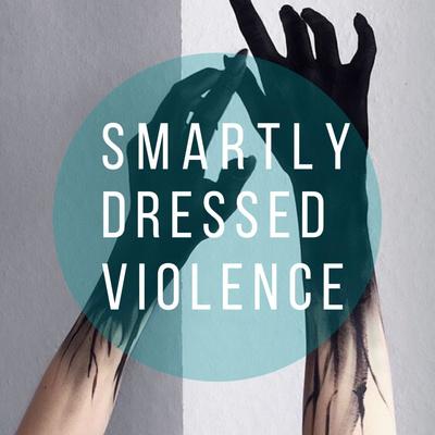 Smartly Dressed Violence