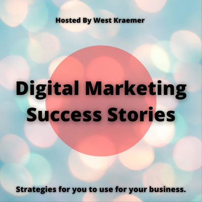 Digital Marketing Success Stories with West Kraemer