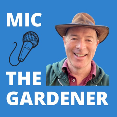 Mic The Gardener - Gardening Podcast