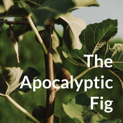 The Apocalyptic Fig
