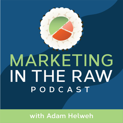 Marketing in the Raw with Adam Helweh