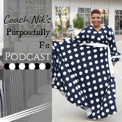 Coach Nik's Purposefully Fit Podcast