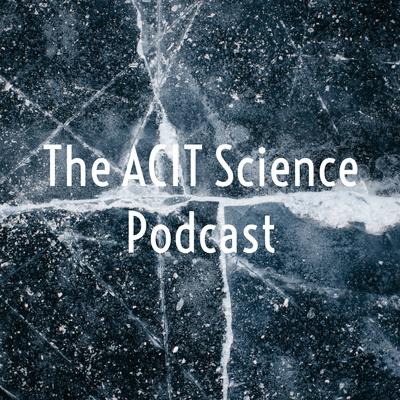 The ACIT Science Podcast