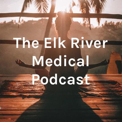 The Elk River Medical Podcast
