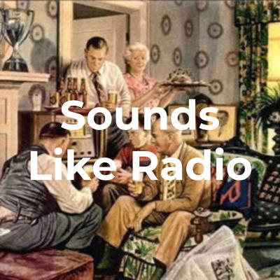 SOUNDS LIKE RADIO
