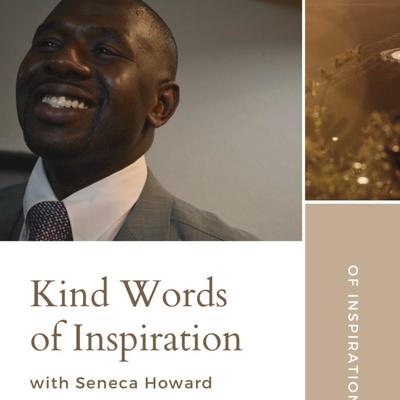 Kind Words of Inspiration with Seneca Howard