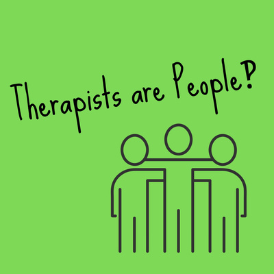 Therapists are People