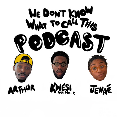We Don't Know What To Call This Podcast