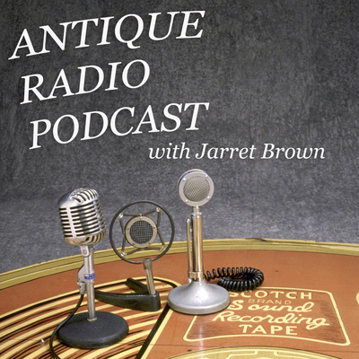 Antique Radio Podcast with Jarret Brown