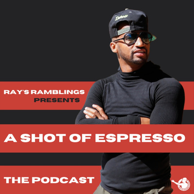 A Shot of Espresso Podcast   Presented by Ray's Ramblings