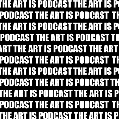 The Art Is Podcast