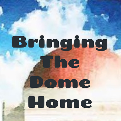 Bringing The Dome Home