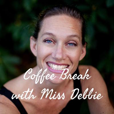 Coffee Break with Miss Debbie