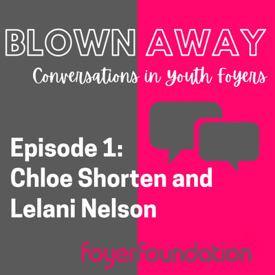 Blown Away: Conversations in Youth Foyers