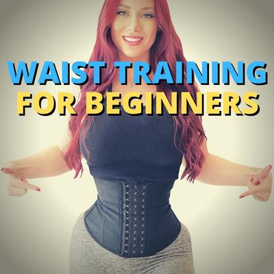 Waist Training for Beginners