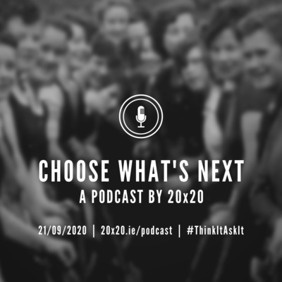 Choose What's Next: A Podcast by 20x20
