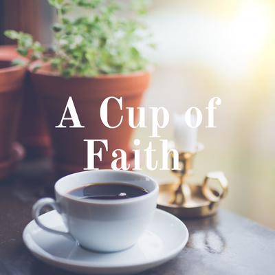 A Cup of Faith -Inspiration for Daily Living