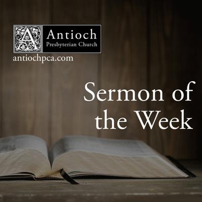 Antioch Presbyterian Church Sermon of the Week