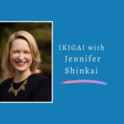 Ikigai with Jennifer Shinkai