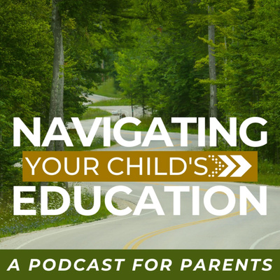 Navigating Your Child's Education: A Podcast for Parents