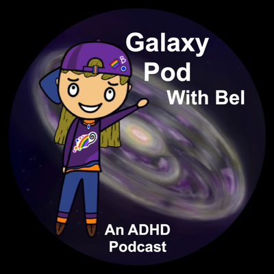 Galaxy Pod: An ADHD Podcast With Bel