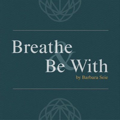 Breathe & Be With
