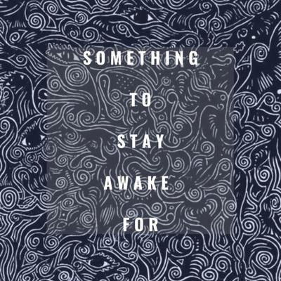 Something to stay awake for