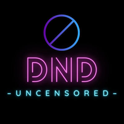 DND Uncensored