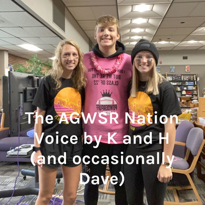 The AGWSR Nation Voice by K and H (and occasionally Dave)
