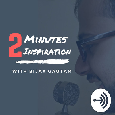 2 Minutes Inspiration With Bijay Gautam