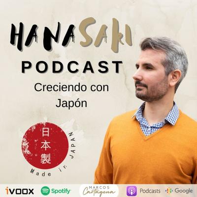 Hanasaki Podcast: Creciendo con Japón