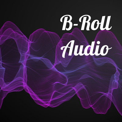 B-Roll Audio