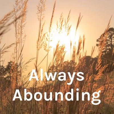 Always Abounding