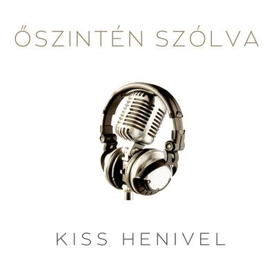 ŐSZINTÉN SZÓLVA - KISS HENIVEL
