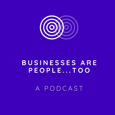 Businesses are People Too! A Podcast